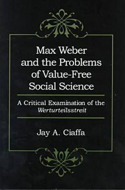 Max Weber and the Problems of Value-Free Social Science: A Critical Examination of the 