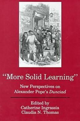 More Solid Learning: New Perspectives on Alexander Pope's Dunciad