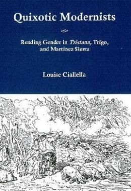 Quixotic Modernists: Reading Gender in Tristana, Trigo and Martinez Sierra
