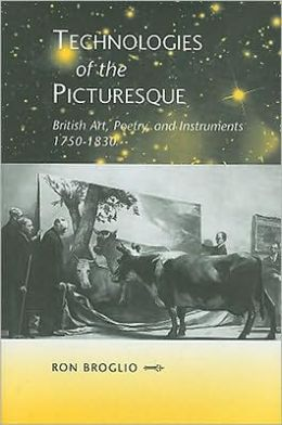 Technologies of the Picturesque: British Art, Poetry, and Instruments, 1750-1830