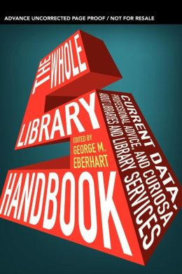 Whole Library Handbook 5: Current Data, Professional Advice, and Curiosa about Libraries and Library Services
