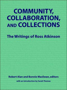 Community, Collaboration, and Collections: The Writings of Ross Atkinson