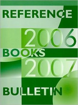 Reference Books Bulletin 2006-2007 : A Compilation of Evaluations September 2006 Through August 2007