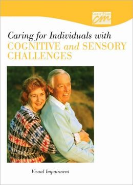 Caring for Individuals with Cognitive and Sensory Challenges: Visual Impairment (CD)