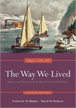 Way We Lived: Essays and Documents in American Social History, Volume I: 1492-1877