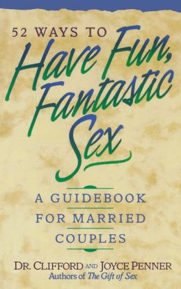 52 Ways To Have Fun, Fantastic Sex: A Guidebook for Married Couples