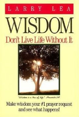 Wisdom: Don't Live Life without It!