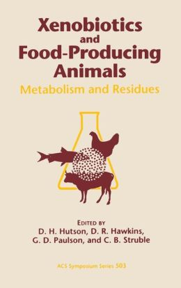 Xenobiotics and Food-Producing Animals: Metabolism and Residues