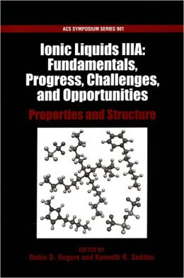 Ionic Liquids IIIA: Fundamentals, Progress, Challenges, and Opportunities: Properties and Structure