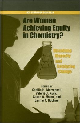 Are Women Achieving Equity in Chemistry?: Dissolving Disparity, Catalyzing Change