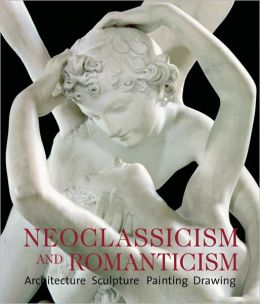 Neoclassicism and Romanticism: Architecture, Sculpture, Painting, Drawings