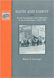 Faith and Family: Dutch Immigration and Settlement in the U. S. , 1820-1920