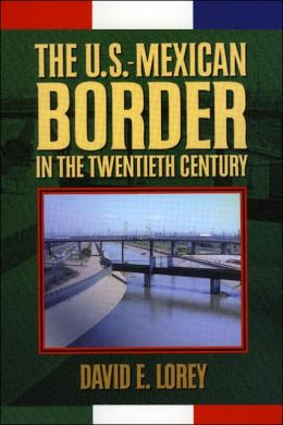 The U. S. - Mexican Border in the Twentieth Century