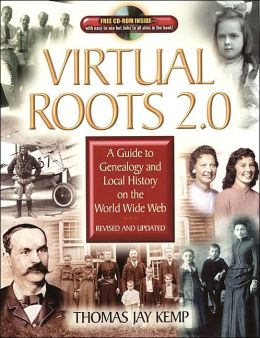 Virtual Roots 2. 0: A Guide to Genealogy and Local History of the World Wide Web