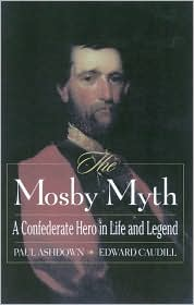 Mosby Myth (American Crisis Series): A Confederate Hero in Life and Legend