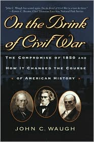 On the Brink of Civil War (The American Crisis Series, No. 13): The Compromise of 1850 and How It Changed the Course of American History