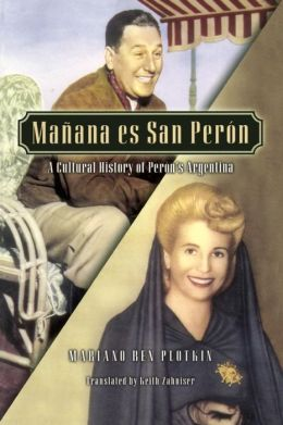 Manana es San Peron: A Cultural History of Peron's Argentina