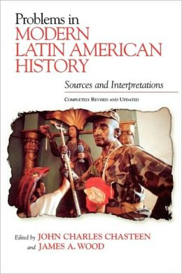 Problems in Modern Latin American History: Sources and Interpretations, Completely Revised and Updated