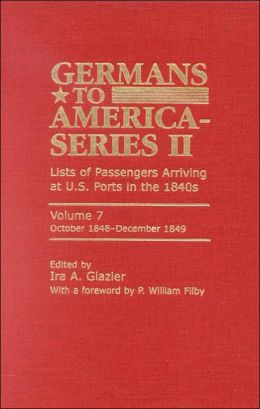 Germans to America Series II Volume 7 October 1848-December 1849: Lists of Passengers Arriving at U. S. Ports in The 1840s