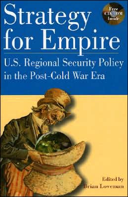 Strategy for Empire: U. S. Regional Security Policy in the Post-Cold War Era
