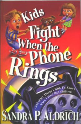 Kids Fight when the Phone Rings: And Other Things I Wish I'd Known when I First Had Children