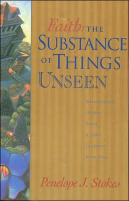 Faith: The Substance of Things Unseen