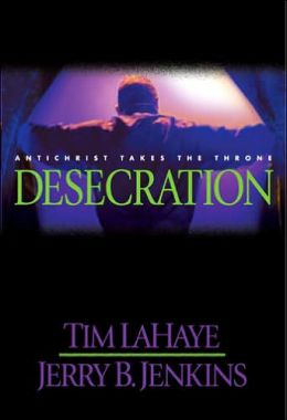 The Desecration: Antichrist Takes the Throne (Left Behind Series #9)