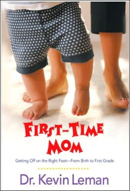 First-Time Mom: Getting Off on the Right Foot - From Birth to First Grade