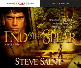 End of the Spear: A True Story