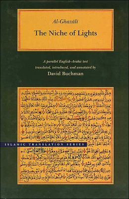 The Niche of Lights/Mishkat Al-Anwar: A Parallel English-Arabic Text