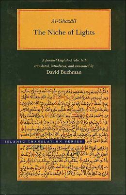 The Niche of Lights/Mishkat Al-Anwar: A Parallel English-Arabic Text