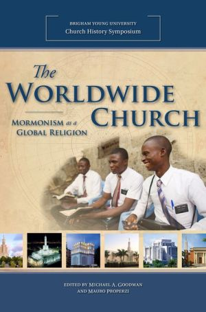 The Worldwide Church : Mormonism as a Global Religion