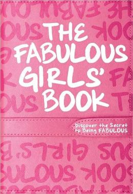 The Fabulous Girls' Book: Discover the Secret to Being Fabulous