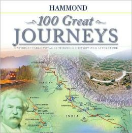 Hammond 100 Great Journeys: Unforgettable Voyages Through History and Literature