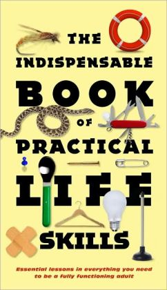 Indispensable Book of Practical Life Skills