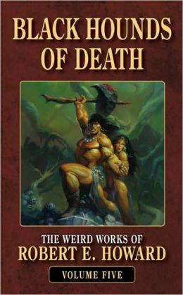 Black Hounds of Death (Weird Works of Robert E. Howard, Volume 5)