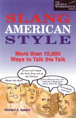 Slang American Style : More than 10,000 Ways to Talk the Talk