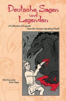 Deutsche Sagen und Legenden: A Collection of Legends from the German-Speaking World