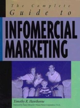 The Complete Guide to Infomercial Marketing.