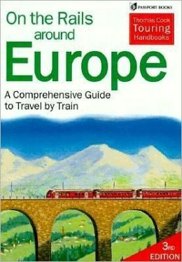 On the Rails around Europe: The Practical Guide to Holidays by Train