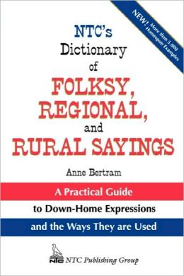 Ntc's Dictionary Of Folksy, Regional, And Rural Sayings