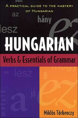 Hungarian Verbs and Essentials of Grammar