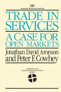 Trade in Services: A Case for Open Markets (AEI studies)