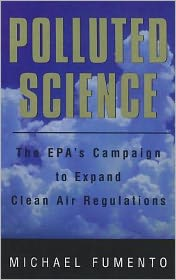 Polluted Science: The Epa's Campaign to Expand Clean Air Regulations
