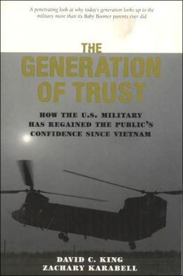 The Generation of Trust: How the U. S. Military Has Regained the Public's Confidence since Vietnam