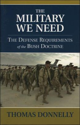 The Military We Need: The Defense Requirements of the Bush Doctrine