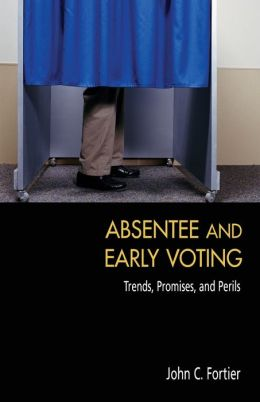 Absentee and Early Voting: Trends, Promises, and Perils