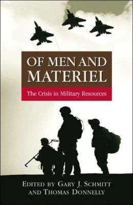 Of Men and Materiel: The Crisis in Military Resources Thomas Donnelly and Gary J. Schmitt