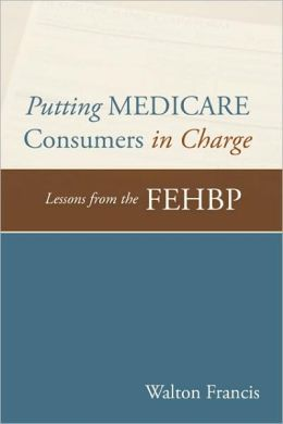 Putting Medicare Consumers in Charge: Lesson from the FEHBP