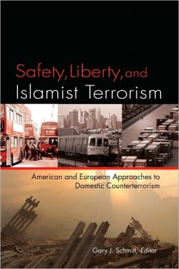 Safety, Liberty, and Islamist Terrorism: American and European Approaches to Domestic Counterterrorism